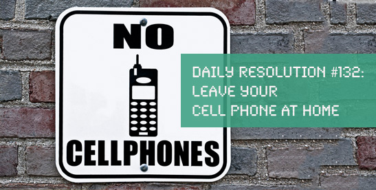 Leave Your Cell Phone At Home